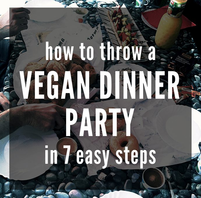 How to Throw a Vegan Dinner Party in 7 Easy Steps